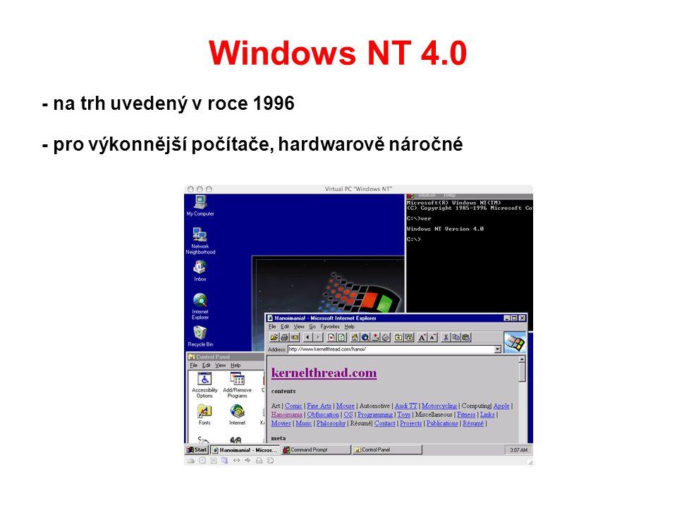 Windows NT 4.0 - na trh uvedený v roce 1996 - pro výkonnější počítače, hardwarově náročné