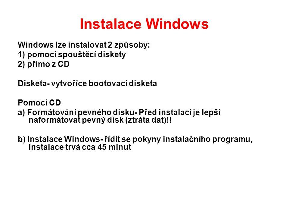 Instalace Windows Windows lze instalovat 2 způsoby: 1) pomocí spouštěcí diskety 2) přímo z CD Disketa- vytvoříce bootovací disketa Pomocí CD a) Formátování pevného disku- Před instalací je lepší naformátovat pevný disk (ztráta dat)!.