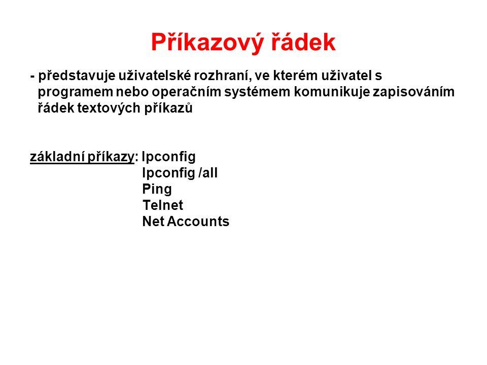 Příkazový řádek - představuje uživatelské rozhraní, ve kterém uživatel s programem nebo operačním systémem komunikuje zapisováním řádek textových příkazů základní příkazy: Ipconfig Ipconfig /all Ping Telnet Net Accounts