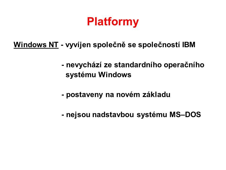 Platformy Windows NT - vyvíjen společně se společností IBM - nevychází ze standardního operačního systému Windows - postaveny na novém základu - nejsou nadstavbou systému MS–DOS