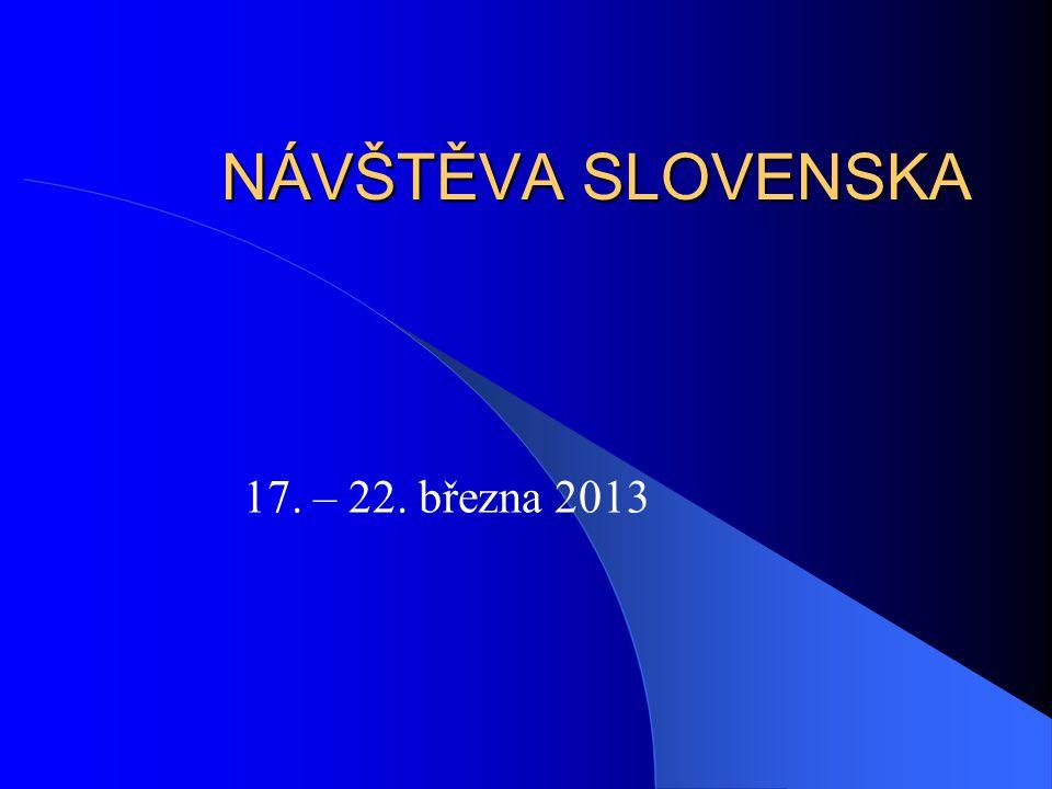 NÁVŠTĚVA SLOVENSKA 17. – 22. března 2013