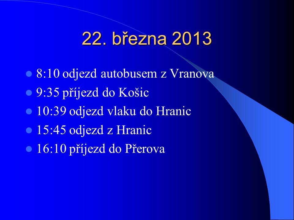 22. března 2013 8:10 odjezd autobusem z Vranova 9:35 příjezd do Košic 10:39 odjezd vlaku do Hranic 15:45 odjezd z Hranic 16:10 příjezd do Přerova