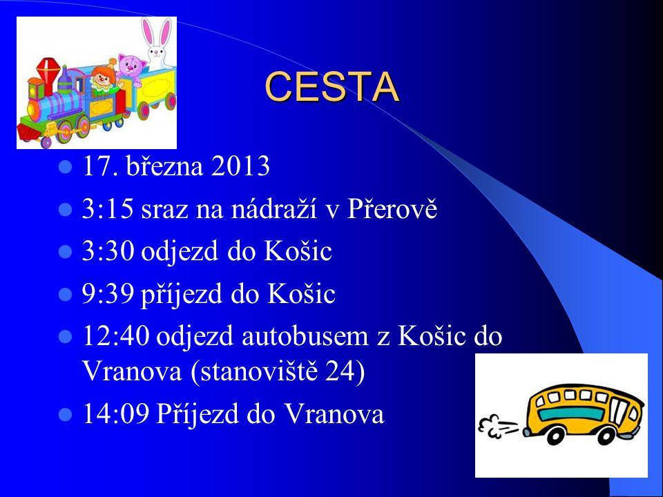 CESTA 17. března 2013 3:15 sraz na nádraží v Přerově 3:30 odjezd do Košic 9:39 příjezd do Košic 12:40 odjezd autobusem z Košic do Vranova (stanoviště