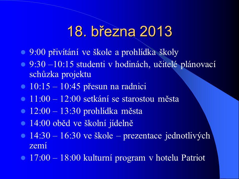 18. března 2013 9:00 přivítání ve škole a prohlídka školy 9:30 –10:15 studenti v hodinách, učitelé plánovací schůzka projektu 10:15 – 10:45 přesun na