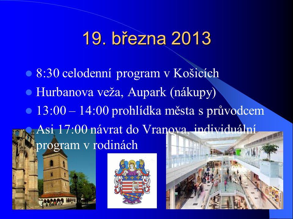 19. března 2013 8:30 celodenní program v Košicích Hurbanova veža, Aupark (nákupy) 13:00 – 14:00 prohlídka města s průvodcem Asi 17:00 návrat do Vranov