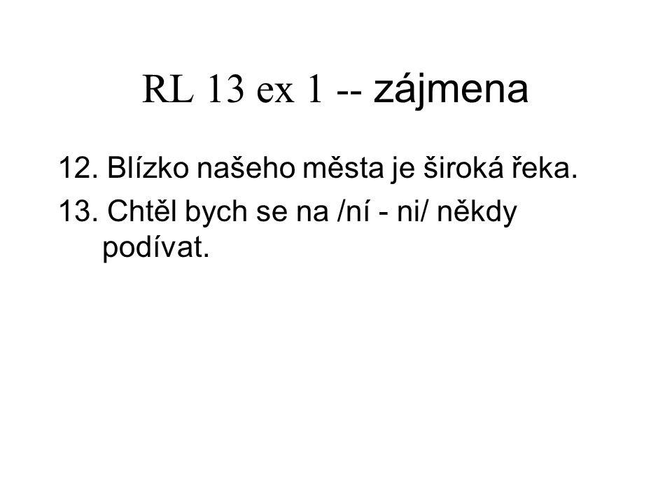 RL 13 ex 1 -- zájmena 12.Blízko našeho města je široká řeka.