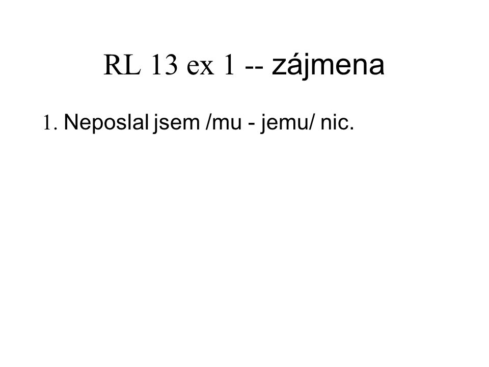 RL 13 ex 2 -- zájmena 1. Jemu nerozumím.