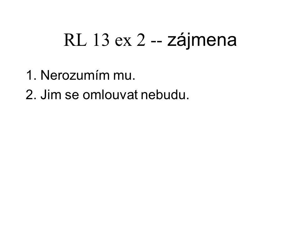 RL 13 ex 2 -- zájmena 1. Nerozumím mu. 2. Jim se omlouvat nebudu.
