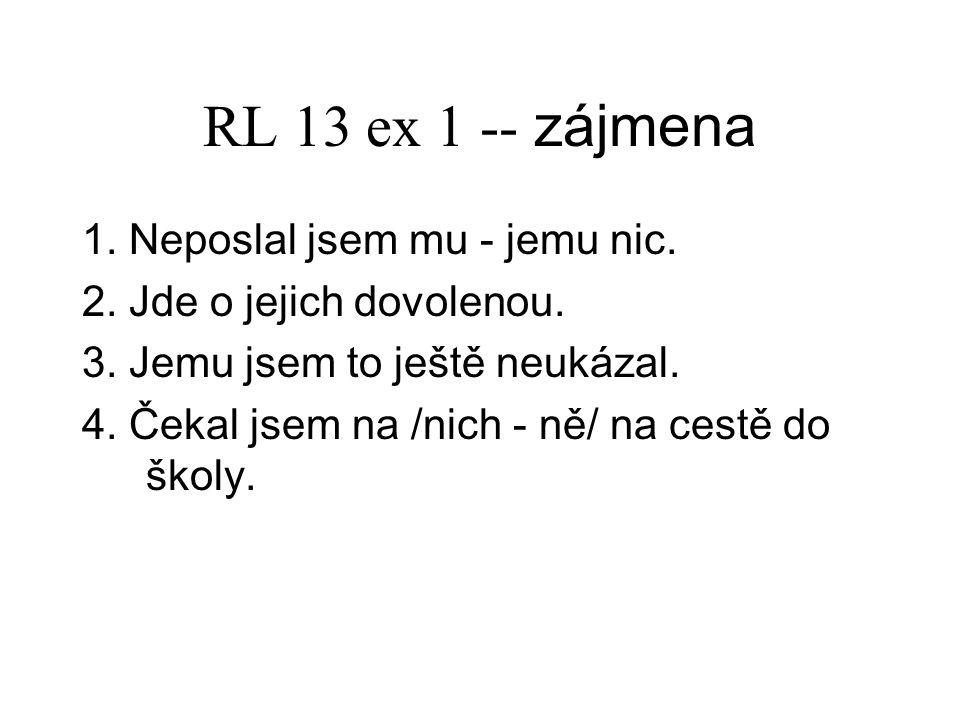 RL 13 ex 2 -- zájmena 12. Neřekla by vám nic? 13. Mne už to přestává bavit.