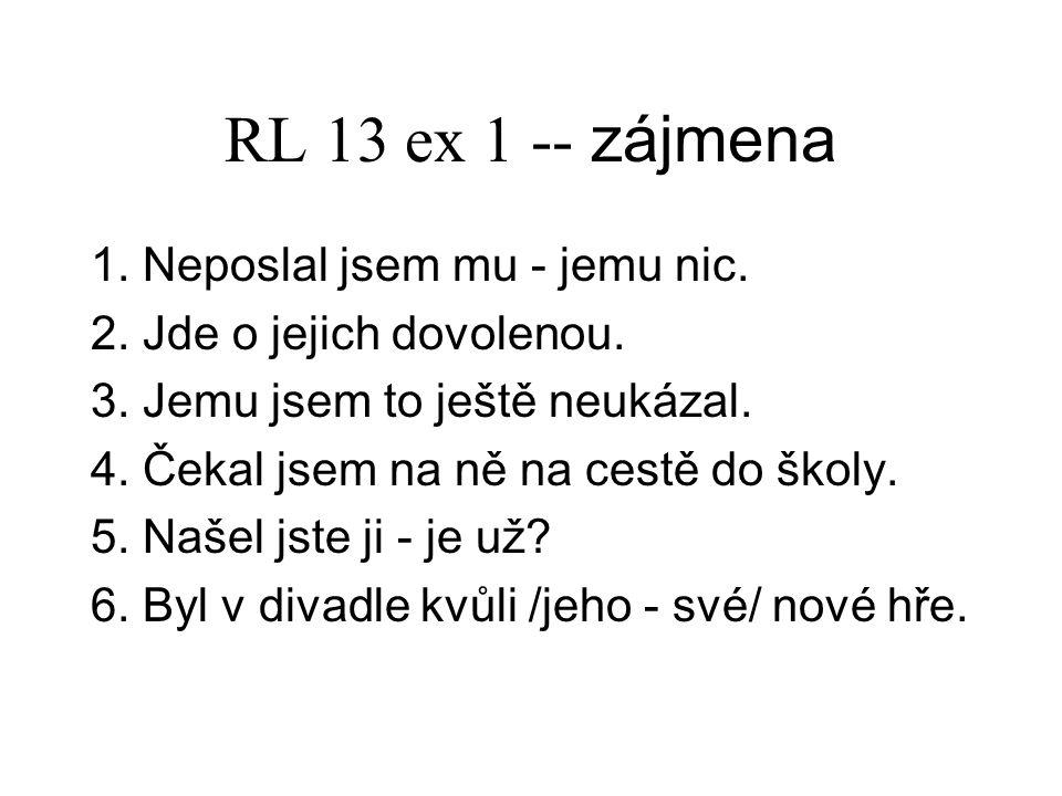 RL 13 ex 1 -- zájmena 1.Neposlal jsem mu - jemu nic.