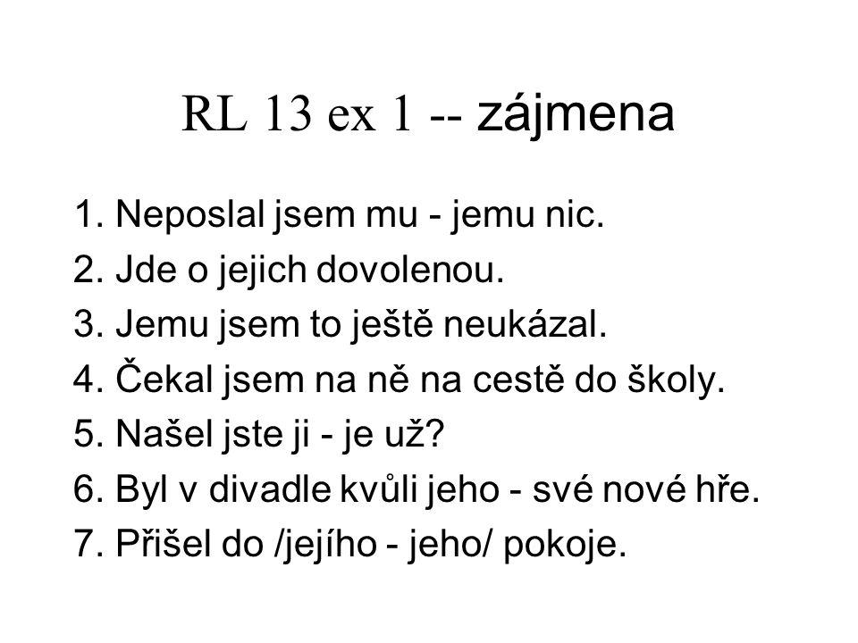 RL 13 ex 2 -- zájmena 12.Neřekla by vám nic. 13. Už mě to přestává bavit.