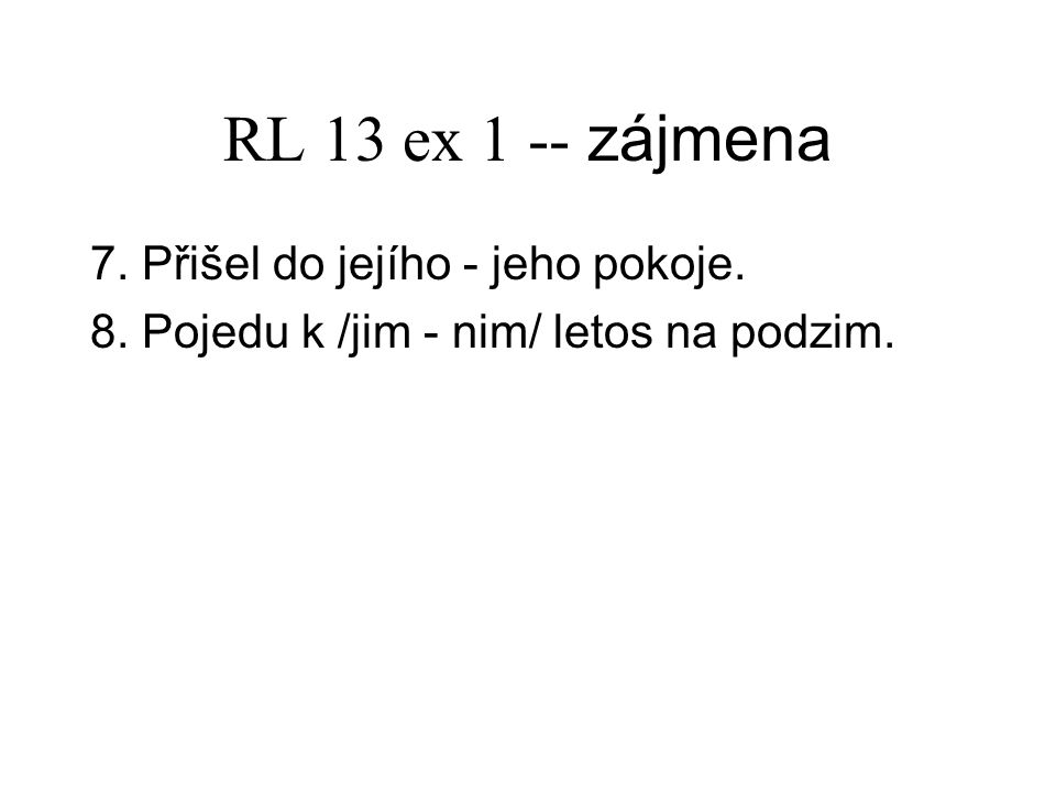 RL 13 ex 1 -- zájmena 7.Přišel do jejího - jeho pokoje.