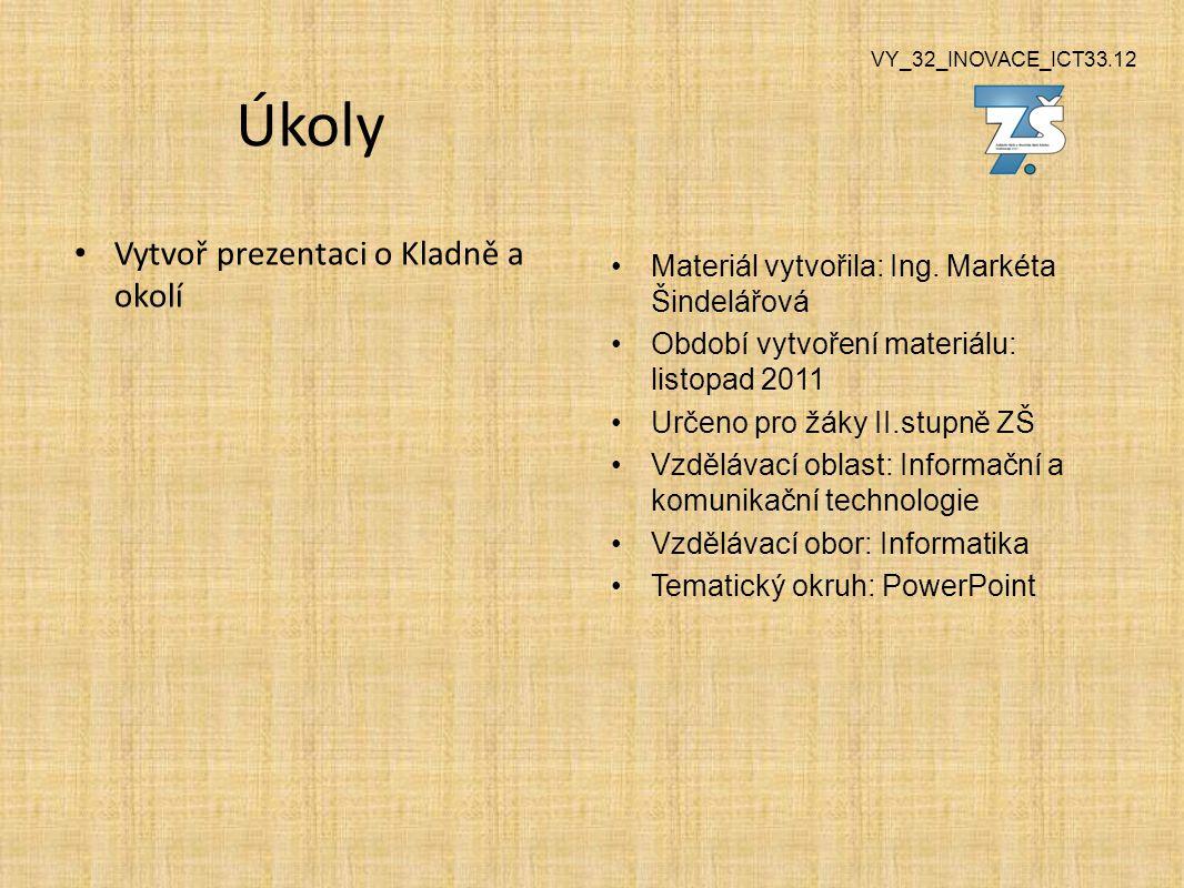 VY_32_INOVACE_ICT33.12 Úkoly Vytvoř prezentaci o Kladně a okolí Materiál vytvořila: Ing.