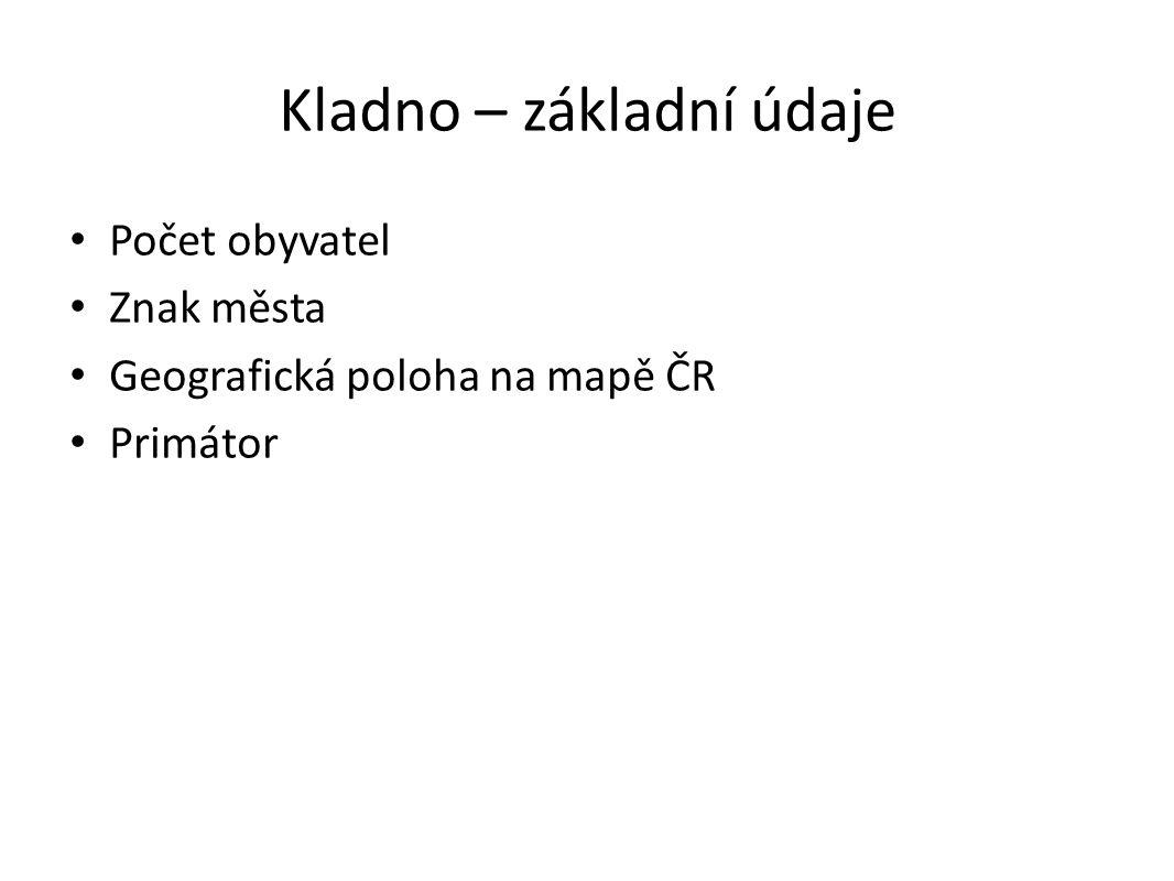 Kladno – základní údaje Počet obyvatel Znak města Geografická poloha na mapě ČR Primátor