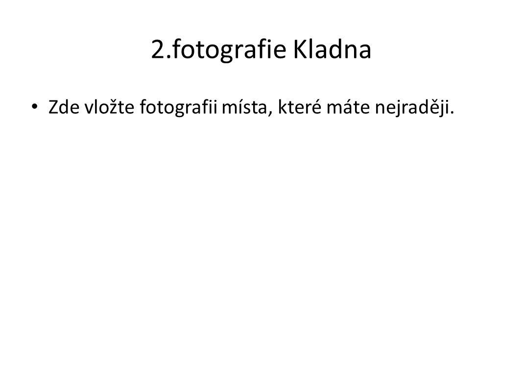 2.fotografie Kladna Zde vložte fotografii místa, které máte nejraději.