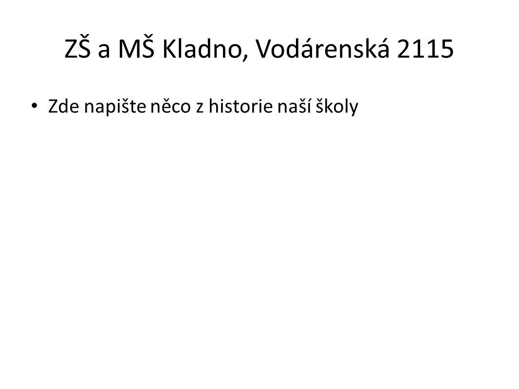 ZŠ a MŠ Kladno, Vodárenská 2115 Zde napište něco z historie naší školy