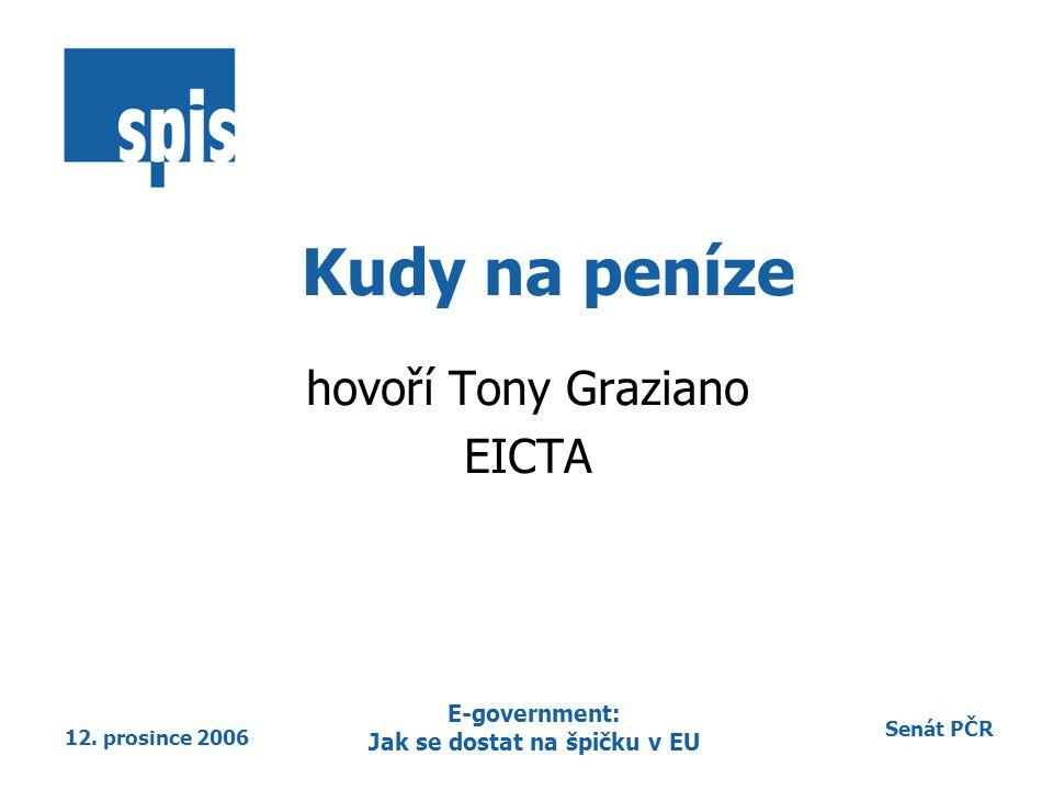 Senát PČR 12. prosince 2006 E-government: Jak se dostat na špičku v EU Kudy na peníze hovoří Tony Graziano EICTA