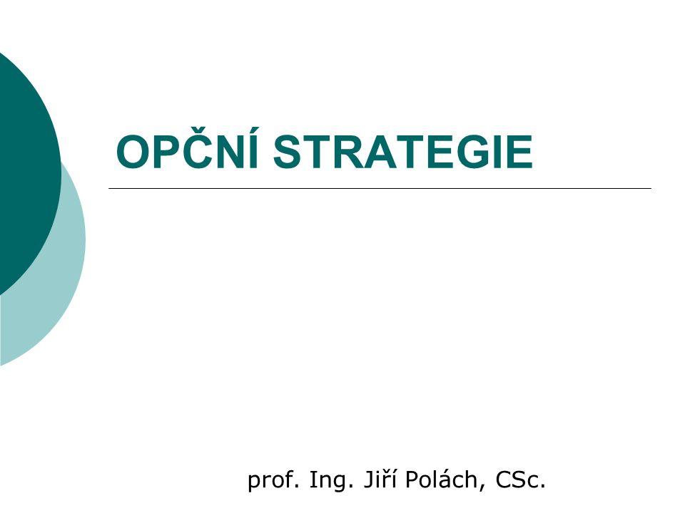 OPČNÍ STRATEGIE prof. Ing. Jiří Polách, CSc.