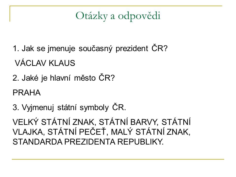 Otázky a odpovědi 1. Jak se jmenuje současný prezident ČR.