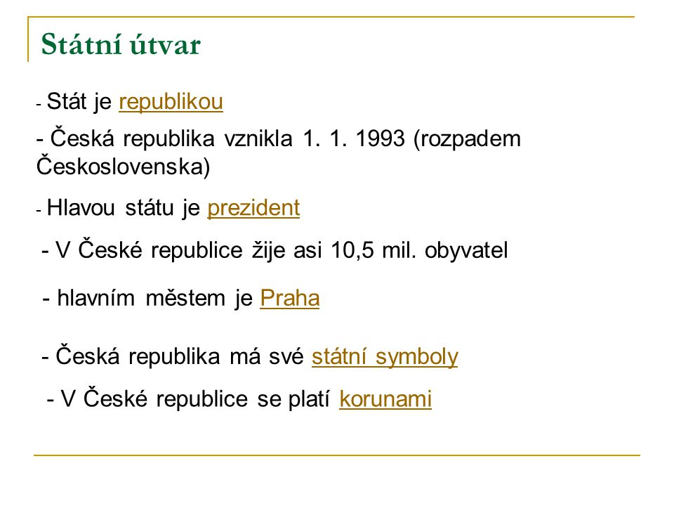 Státní útvar - Stát je republikourepublikou - Hlavou státu je prezidentprezident - Česká republika vznikla 1.