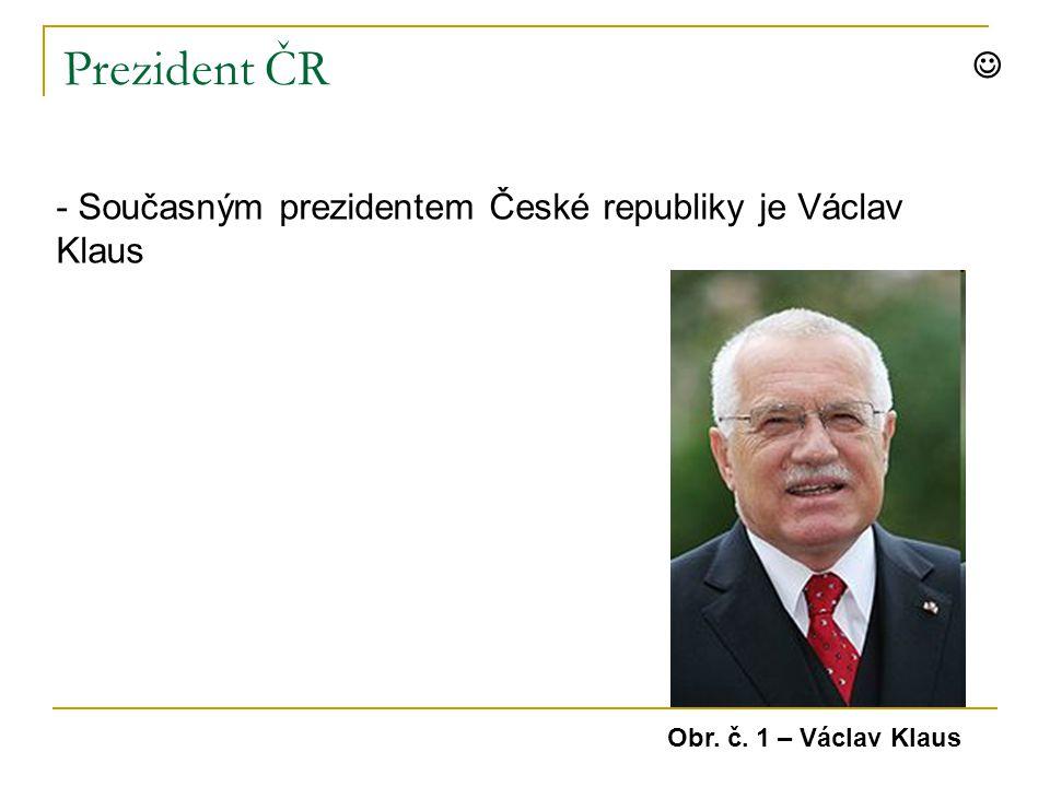 Prezident ČR - Současným prezidentem České republiky je Václav Klaus Obr. č. 1 – Václav Klaus