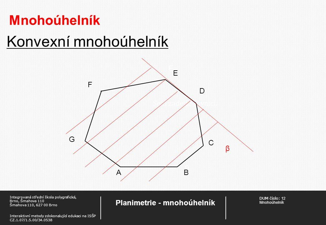 DUM číslo: 12 Mnohoúhelník Planimetrie - mnohoúhelník Integrovaná střední škola polygrafická, Brno, Šmahova 110 Šmahova 110, 627 00 Brno Interaktivní