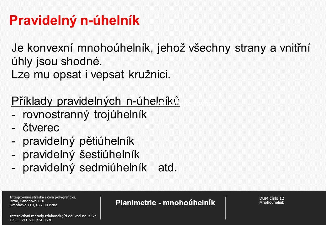 DUM číslo 12 Mnohoúhelník Planimetrie - mnohoúhelník Integrovaná střední škola polygrafická, Brno, Šmahova 110 Šmahova 110, 627 00 Brno Interaktivní m