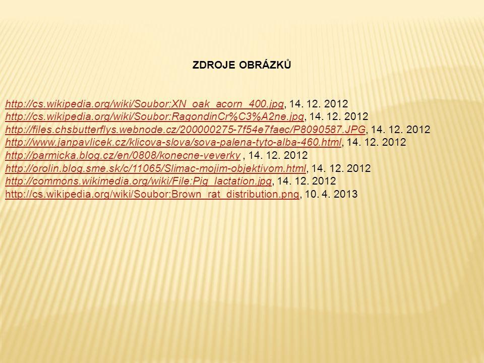 ZDROJE OBRÁZKŮ http://cs.wikipedia.org/wiki/Soubor:XN_oak_acorn_400.jpghttp://cs.wikipedia.org/wiki/Soubor:XN_oak_acorn_400.jpg, 14.