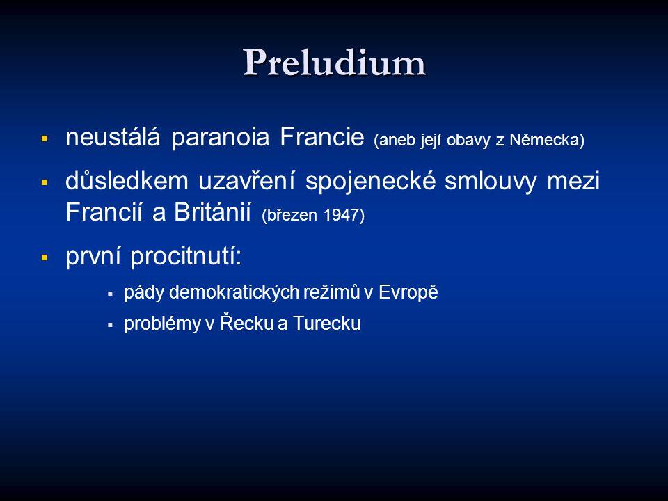Preludium   neustálá paranoia Francie (aneb její obavy z Německa)   důsledkem uzavření spojenecké smlouvy mezi Francií a Británií (březen 1947) 