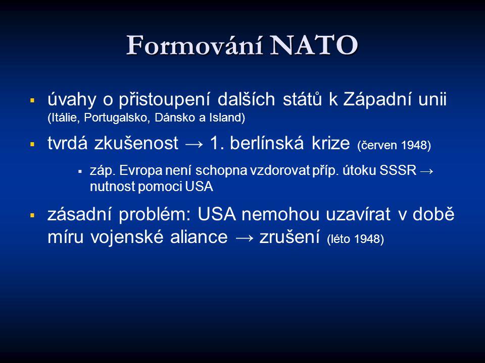 Formování NATO   úvahy o přistoupení dalších států k Západní unii (Itálie, Portugalsko, Dánsko a Island)   tvrdá zkušenost → 1. berlínská krize (č