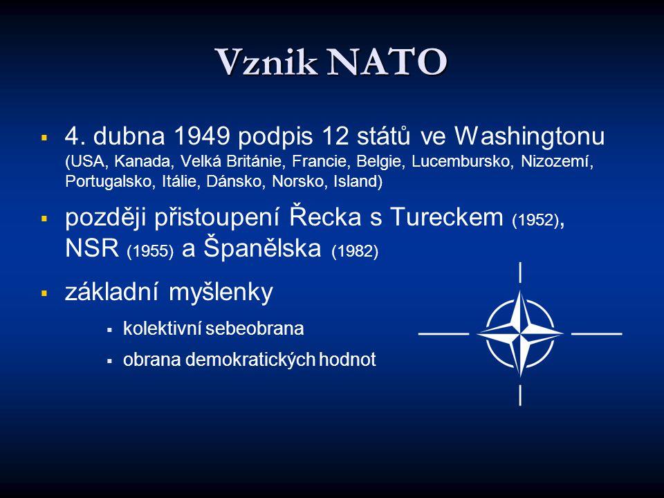 Vznik NATO   4. dubna 1949 podpis 12 států ve Washingtonu (USA, Kanada, Velká Británie, Francie, Belgie, Lucembursko, Nizozemí, Portugalsko, Itálie,