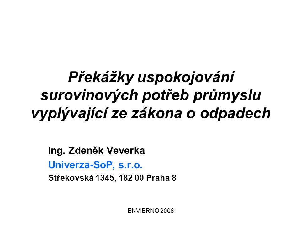 ENVIBRNO 2006 Překážky uspokojování surovinových potřeb průmyslu vyplývající ze zákona o odpadech Ing.