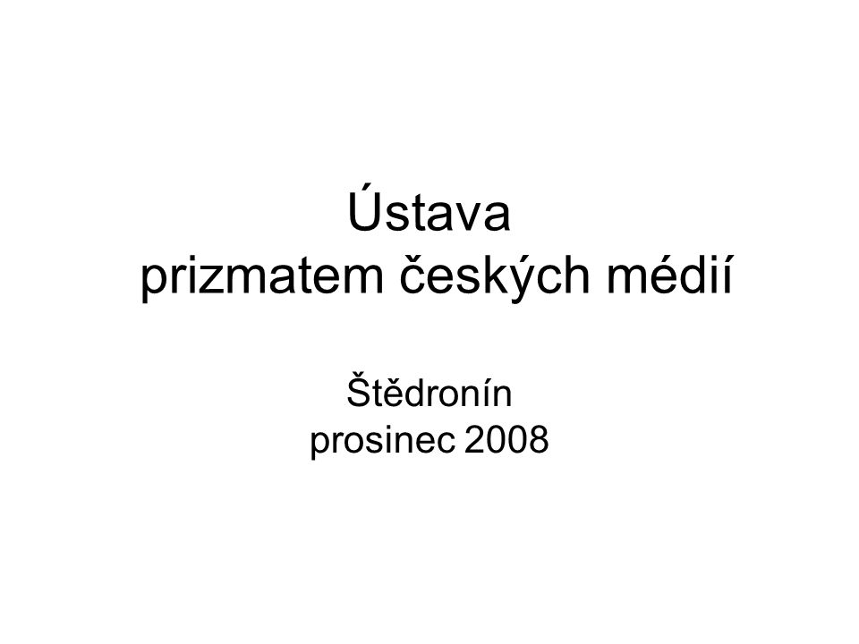 Ústava prizmatem českých médií Štědronín prosinec 2008