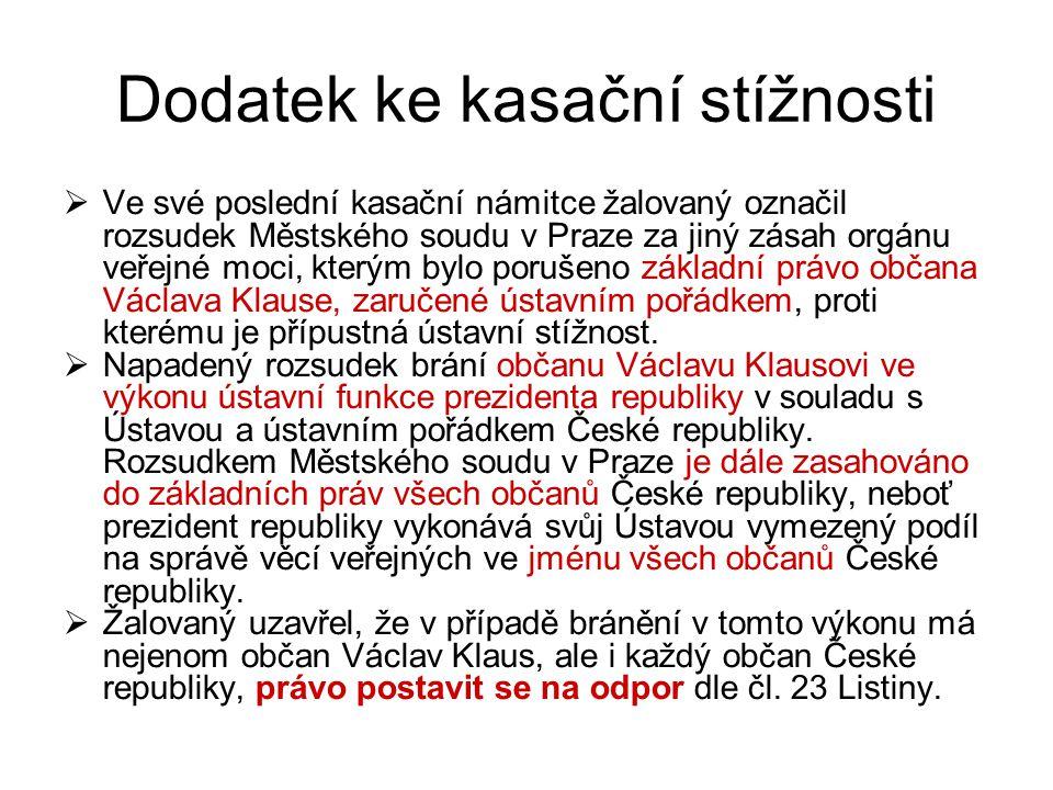 Dodatek ke kasační stížnosti  Ve své poslední kasační námitce žalovaný označil rozsudek Městského soudu v Praze za jiný zásah orgánu veřejné moci, kterým bylo porušeno základní právo občana Václava Klause, zaručené ústavním pořádkem, proti kterému je přípustná ústavní stížnost.