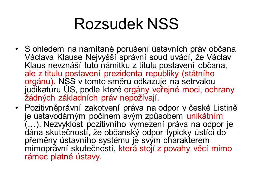 Rozsudek NSS S ohledem na namítané porušení ústavních práv občana Václava Klause Nejvyšší správní soud uvádí, že Václav Klaus nevznáší tuto námitku z titulu postavení občana, ale z titulu postavení prezidenta republiky (státního orgánu).