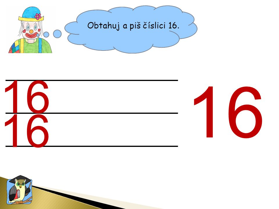Obtahuj a piš číslici 16. 16
