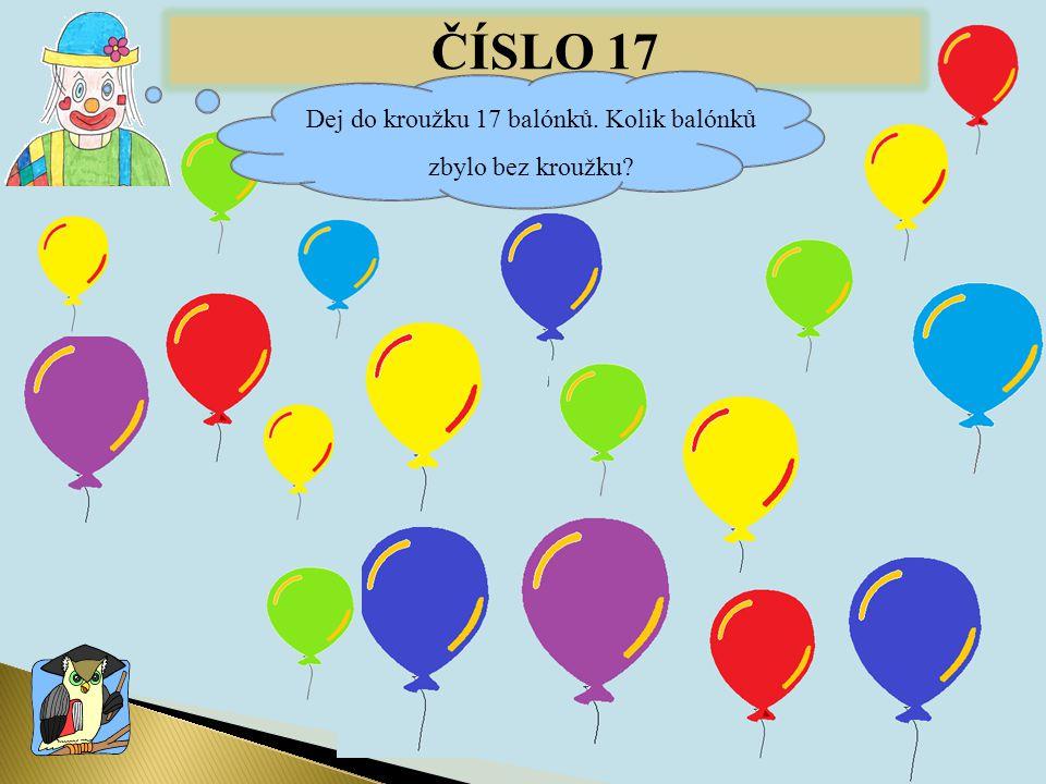 ČÍSLO 17 Dej do kroužku 17 balónků. Kolik balónků zbylo bez kroužku?