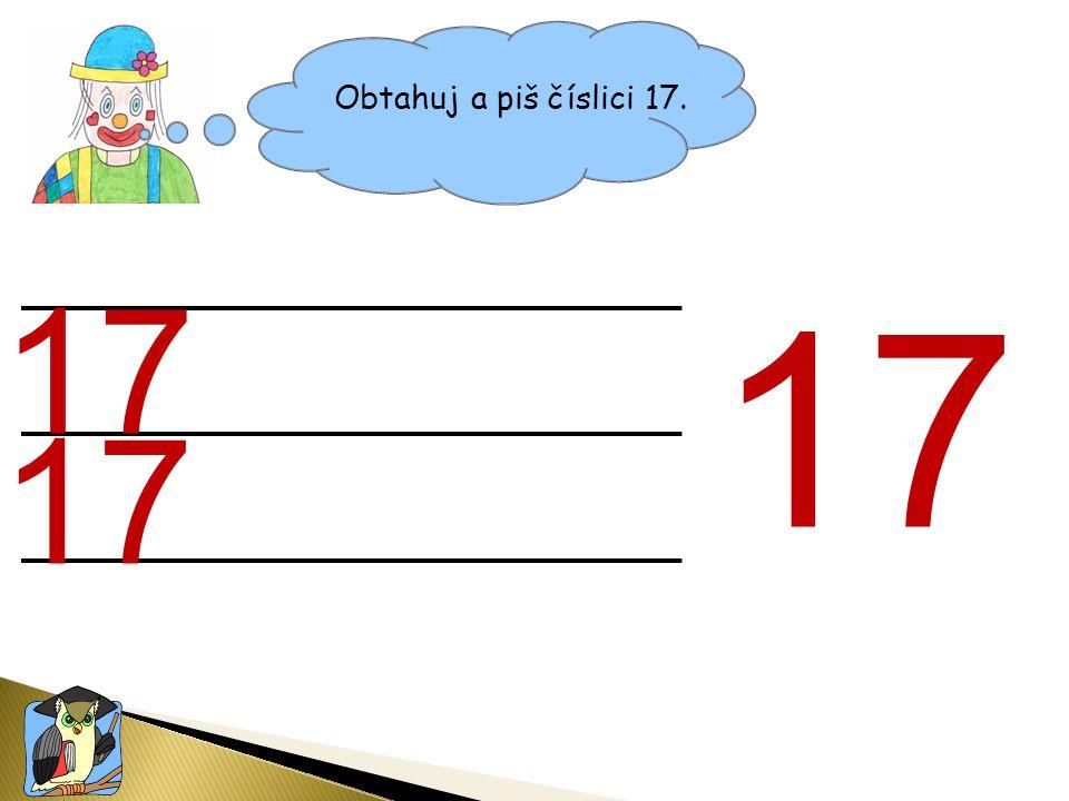 Obtahuj a piš číslici 17. 17