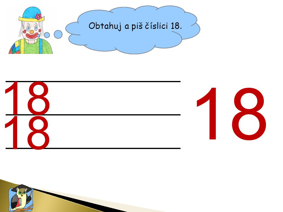 Obtahuj a piš číslici 18. 18
