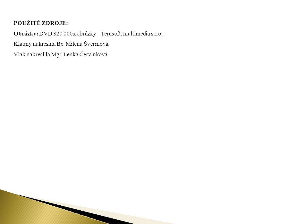 POUŽITÉ ZDROJE: Obrázky: DVD 320 000x obrázky – Terasoft, multimedia s.r.o. Klauny nakreslila Bc. Milena Švermová. Vlak nakreslila Mgr. Lenka Červinko