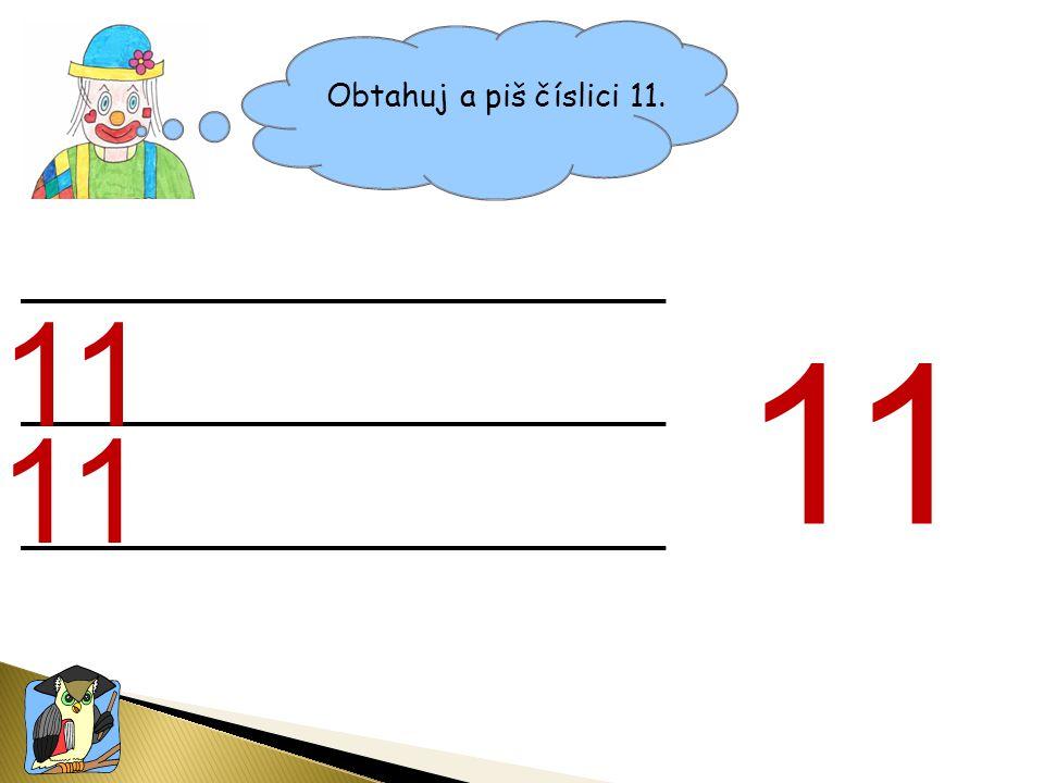 Obtahuj a piš číslici 11. 11