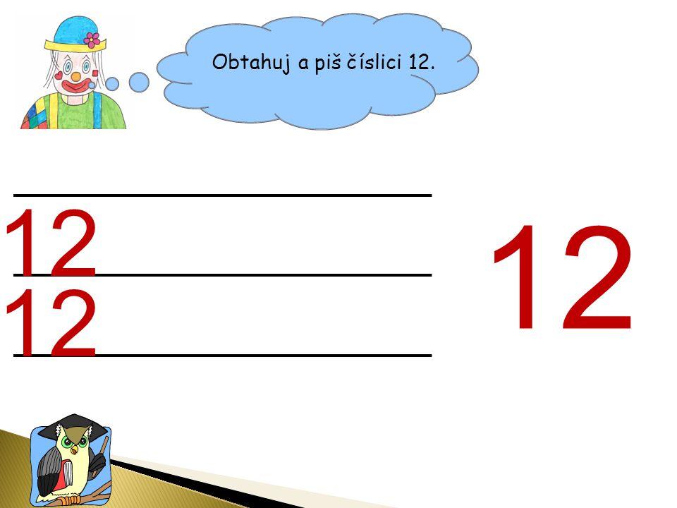 Obtahuj a piš číslici 12. 12