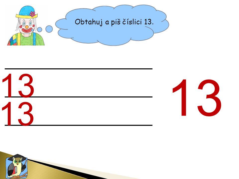 Obtahuj a piš číslici 13. 13