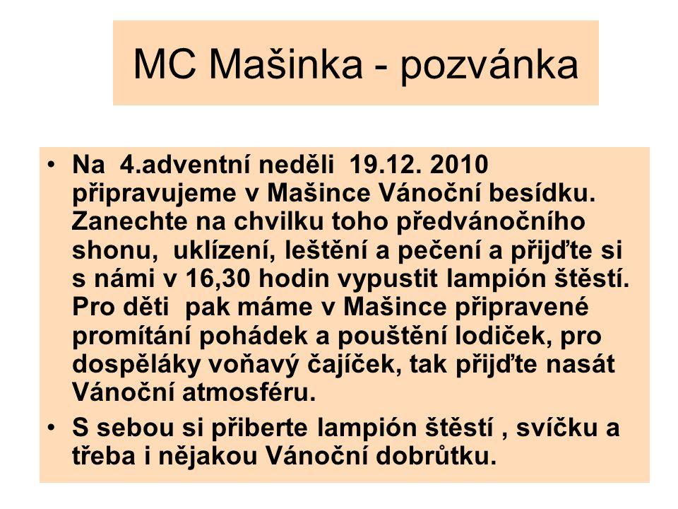 MC Mašinka - pozvánka Na 4.adventní neděli 19.12. 2010 připravujeme v Mašince Vánoční besídku. Zanechte na chvilku toho předvánočního shonu, uklízení,