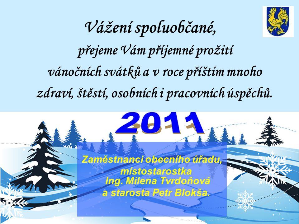 Vážení spoluobčané, přejeme Vám příjemné prožití vánočních svátků a v roce příštím mnoho zdraví, štěstí, osobních i pracovních úspěchů. Zaměstnanci ob