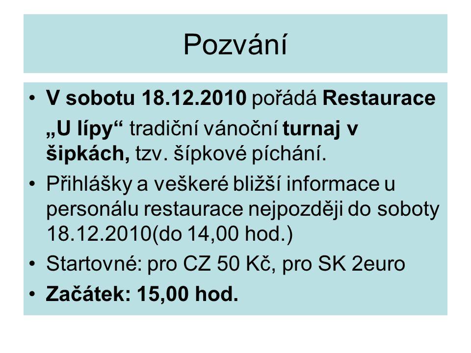"""Pozvání V sobotu 18.12.2010 pořádá Restaurace """"U lípy"""" tradiční vánoční turnaj v šipkách, tzv. šípkové píchání. Přihlášky a veškeré bližší informace u"""