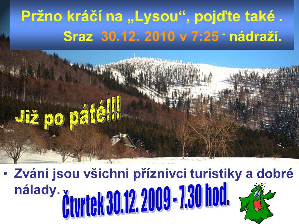 """Pržno kráčí na """"Lysou"""", pojďte také. Sraz 30.12. 2010 v 7:25 - nádraží. Zváni jsou všichni příznivci turistiky a dobré nálady."""