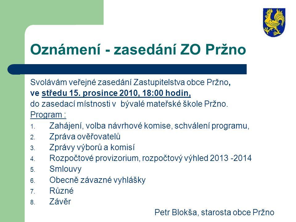 Oznámení - zasedání ZO Pržno Svolávám veřejné zasedání Zastupitelstva obce Pržno, ve středu 15. prosince 2010, 18:00 hodin, do zasedací místnosti v bý