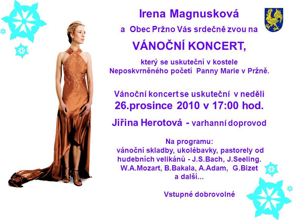 Vánoční koncert se uskuteční v neděli 26.prosince 2010 v 17:00 hod. Jiřina Herotová - varhanní doprovod Na programu: vánoční skladby, ukolébavky, past