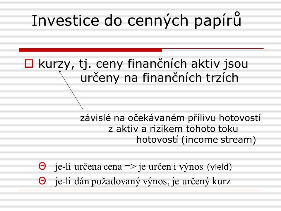Investice do cenných papírů  kurzy, tj. ceny finančních aktiv jsou určeny na finančních trzích závislé na očekávaném přílivu hotovostí z aktiv a rizi
